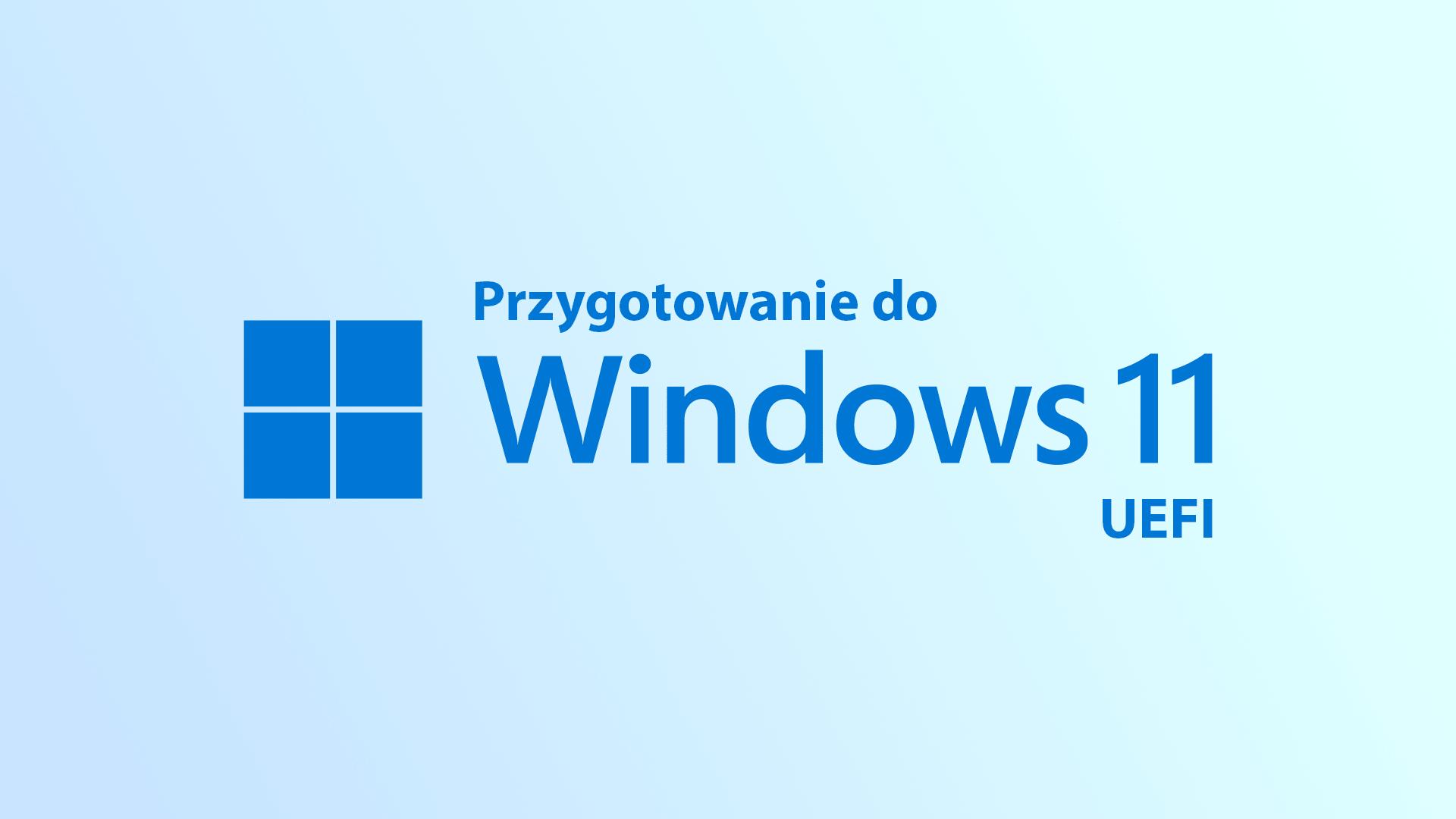 Przygotowanie do Windows 11 - UEFI