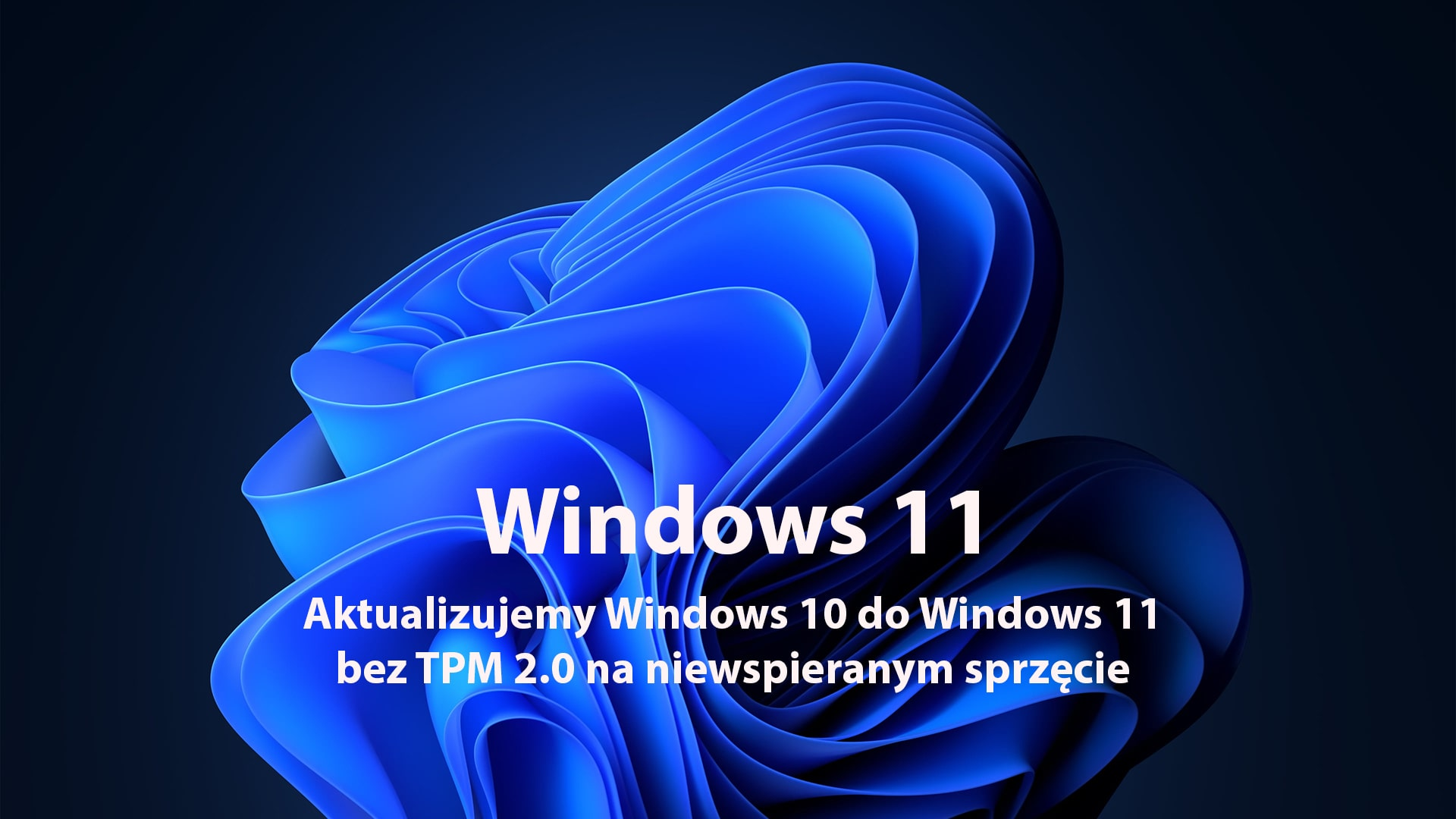 Aktualizujemy Windows 10 do Windows 11 bez TPM 2.0 na niewspieranym sprzęcie